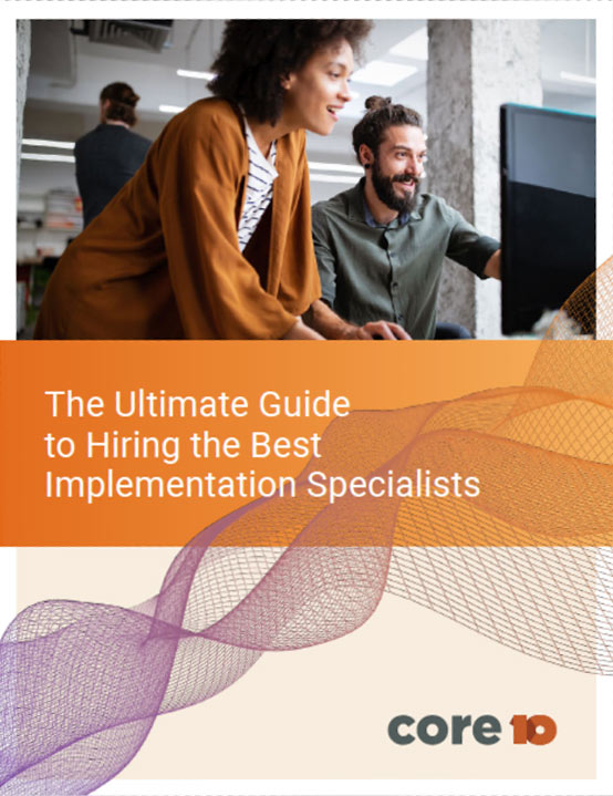 Core10 Resource: The Ultimate Guide to Hiring the Best Implementation Specialists